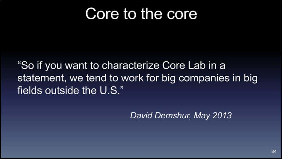 Core is a company whose prime customers are big companies in big fields outside the U.S.