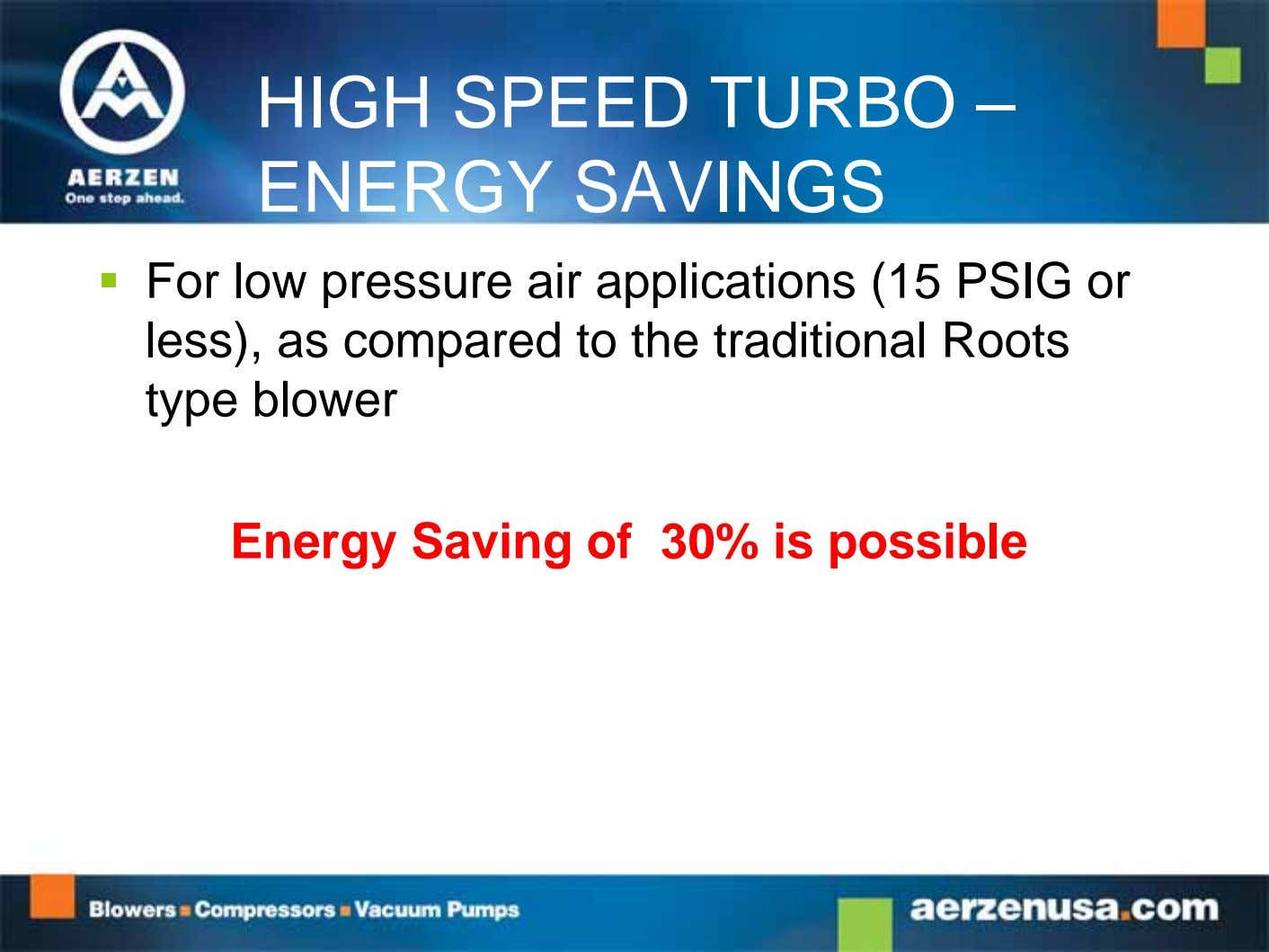 HIGH SPEED TURBO – ENERGY SAVINGS  For low pressure air applications (15 PSIG or