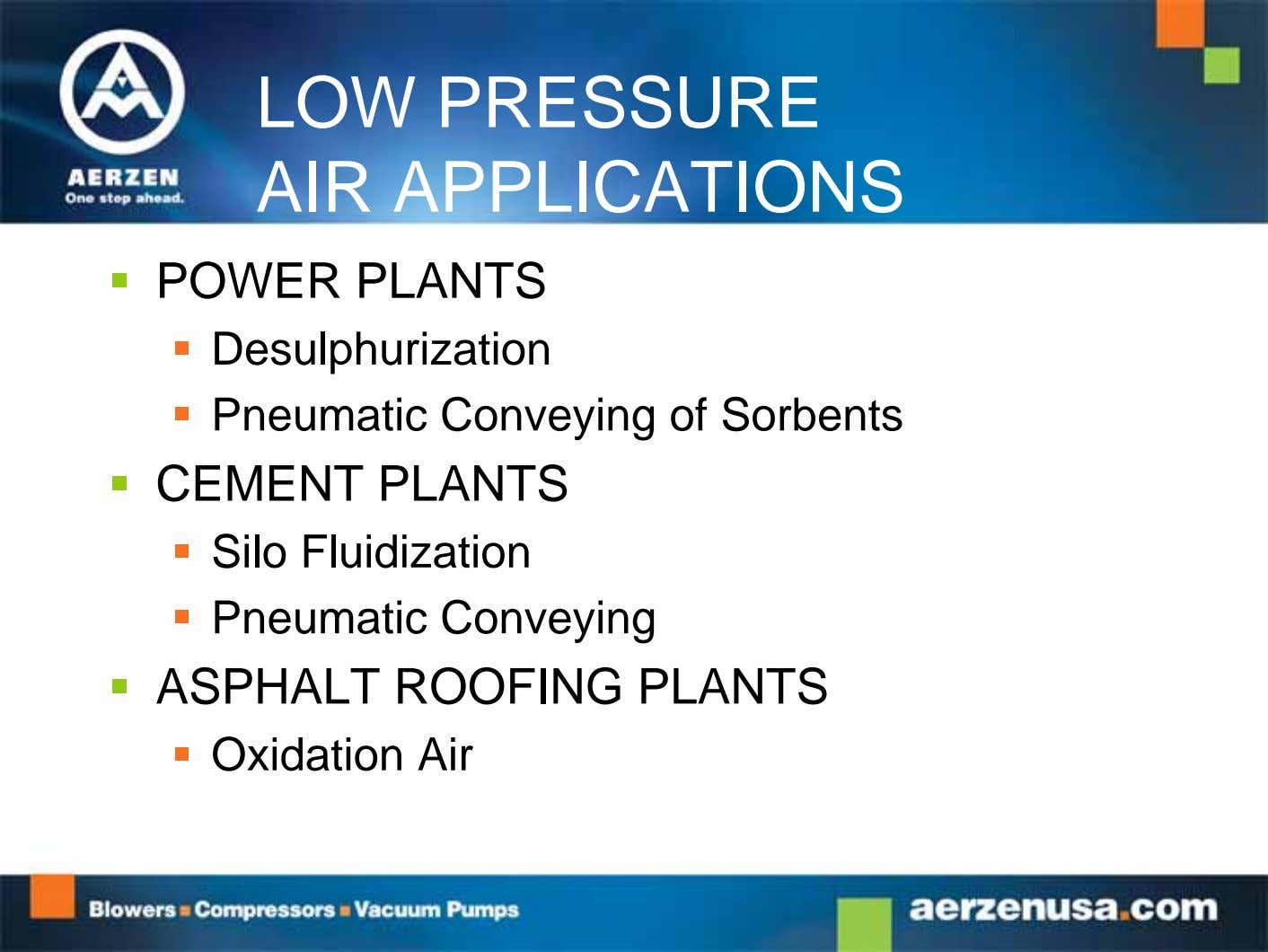 LOW PRESSURE AIR APPLICATIONS  POWER PLANTS  Desulphurization  Pneumatic Conveying of Sorbents 