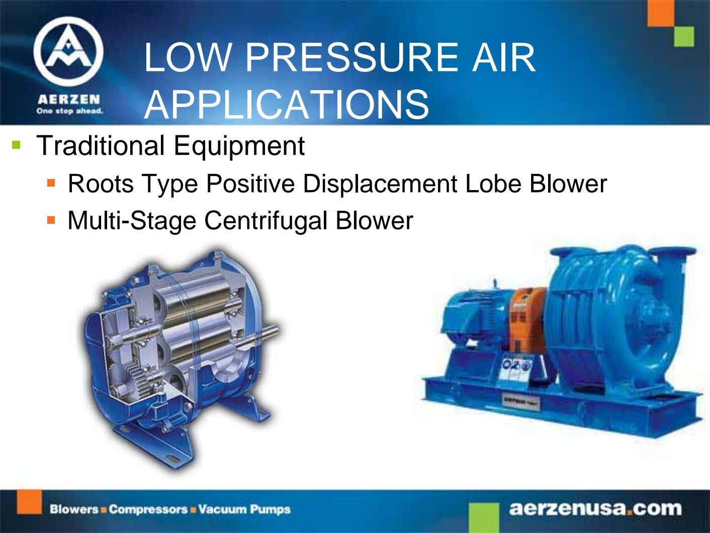 LOW PRESSURE AIR APPLICATIONS  Traditional Equipment  Roots Type Positive Displacement Lobe Blower 