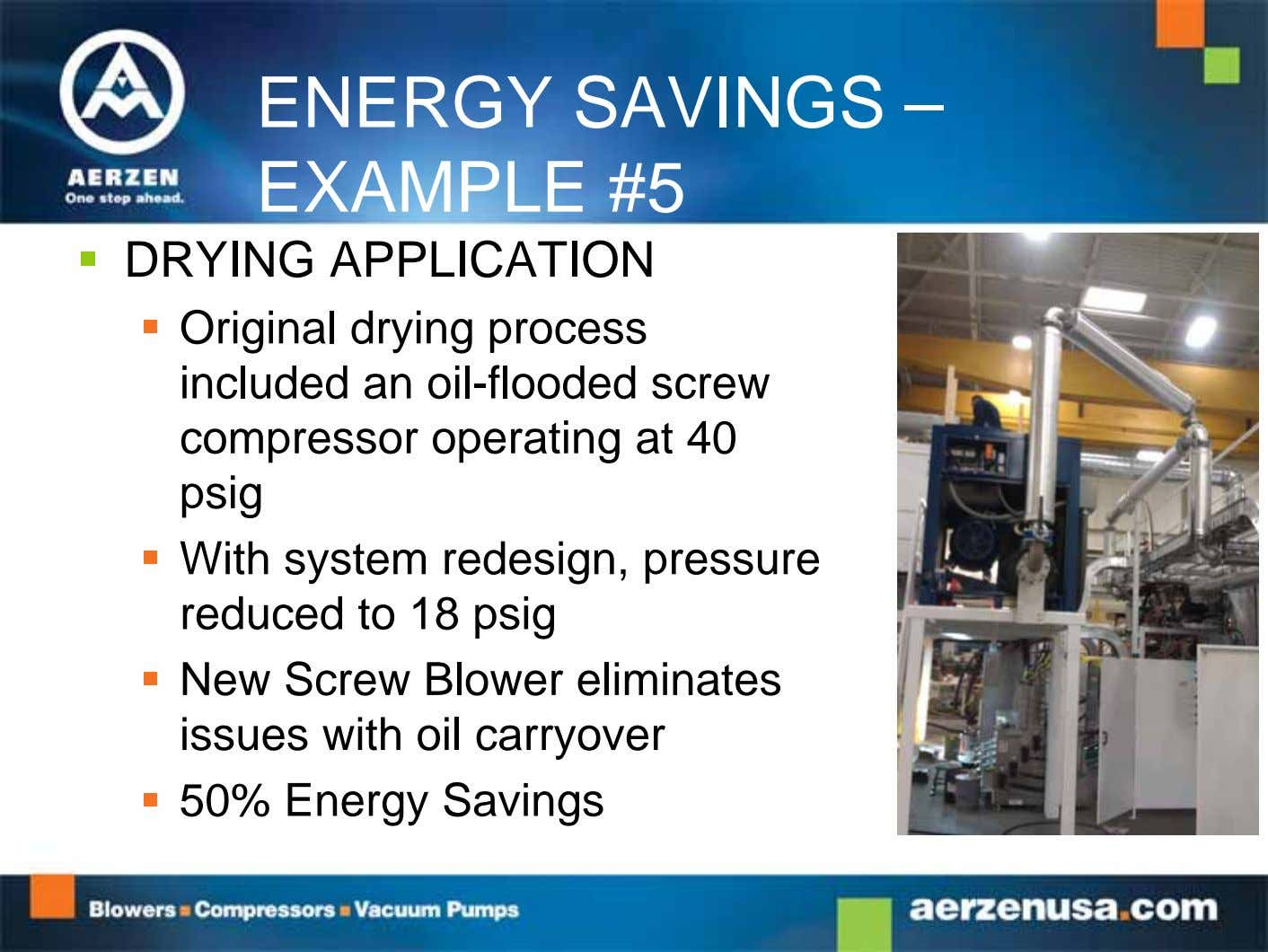 ENERGY SAVINGS – EXAMPLE #5  DRYING APPLICATION  Original drying process included an oil-flooded