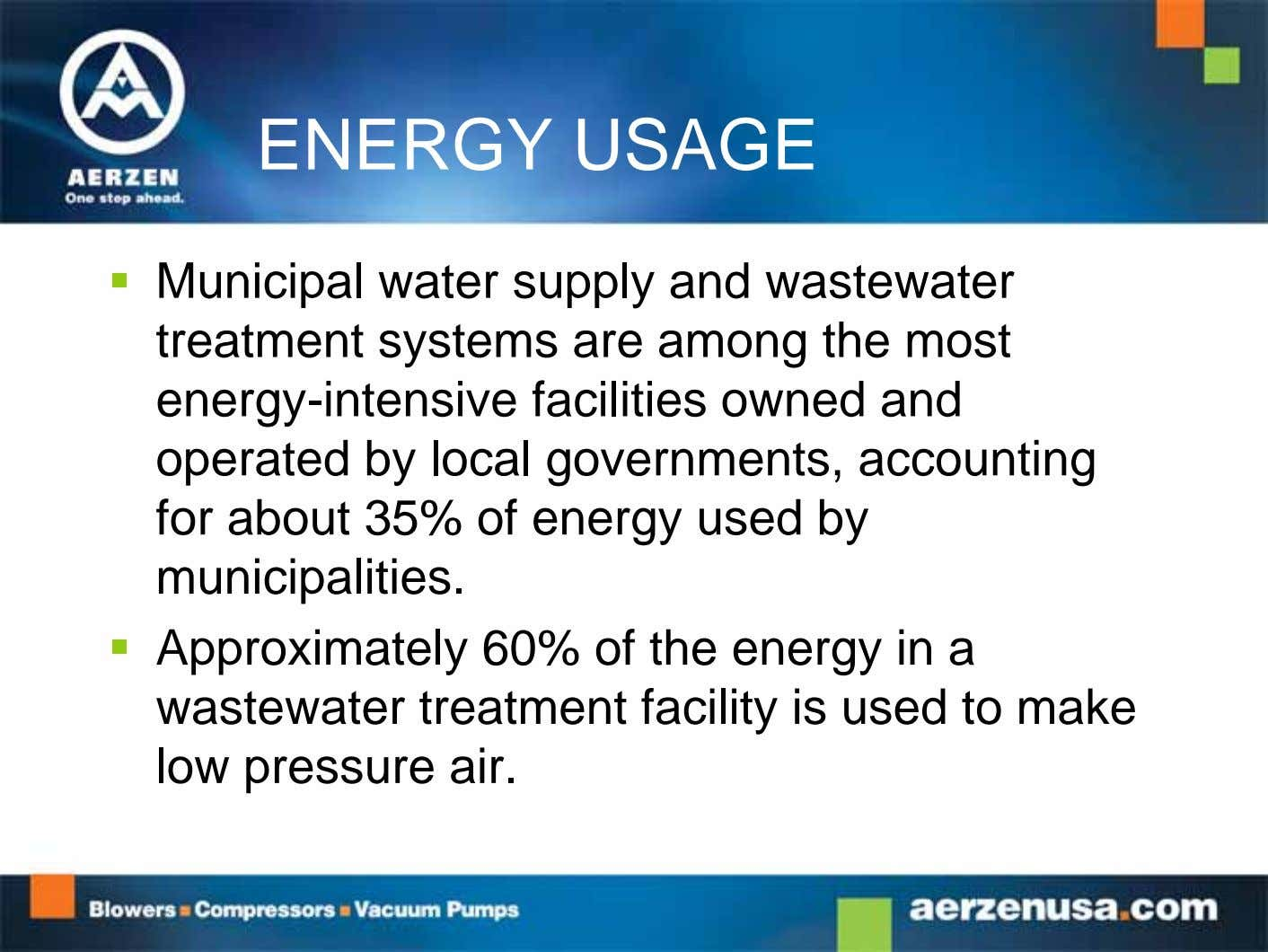ENERGY USAGE  Municipal water supply and wastewater treatment systems are among the most energy-intensive