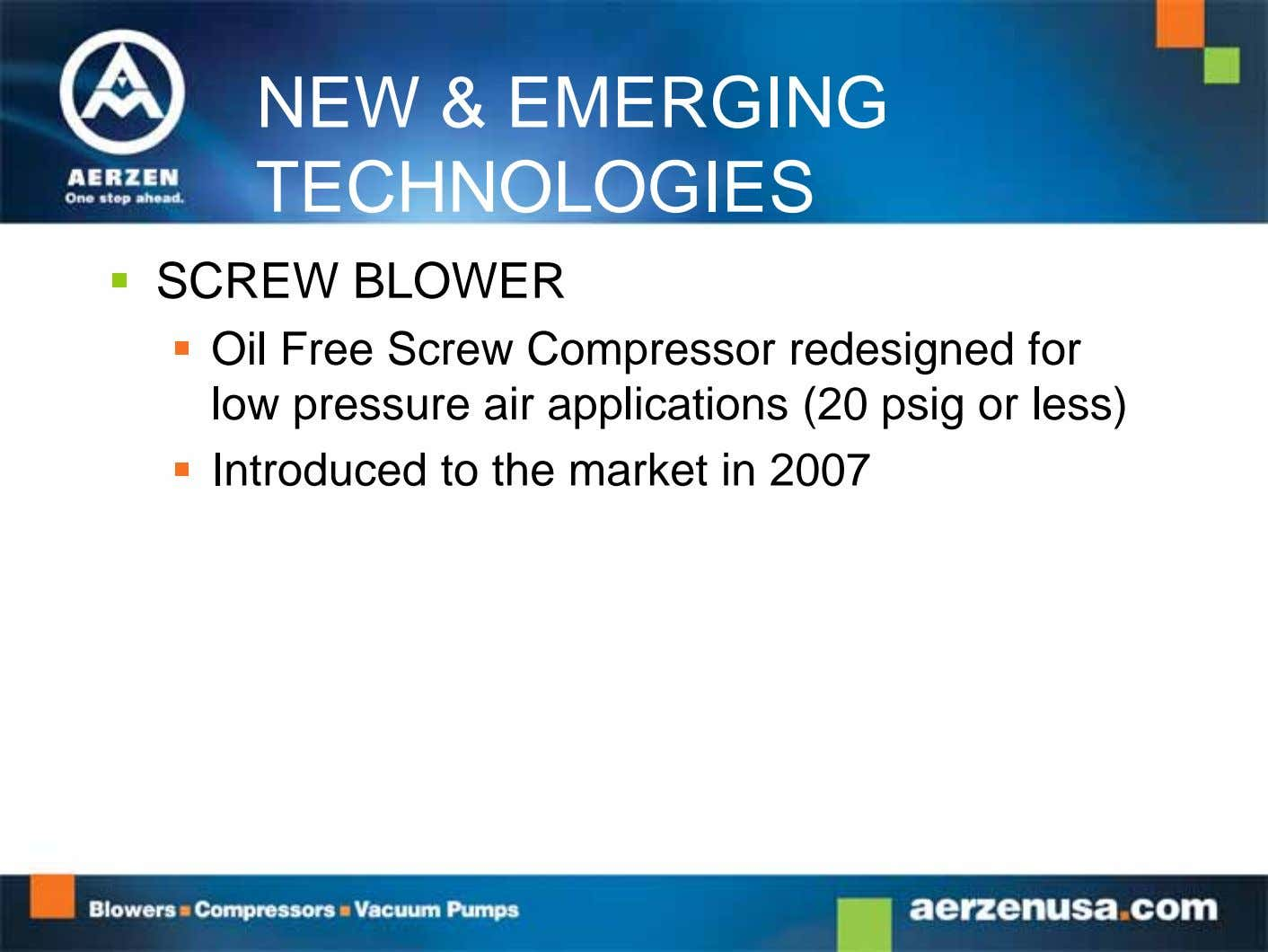 NEW & EMERGING TECHNOLOGIES  SCREW BLOWER  Oil Free Screw Compressor redesigned for low