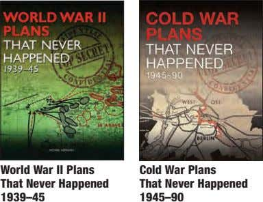 World War II Plans That Never Happened Cold War Plans That Never Happened 1939–45 1945–90