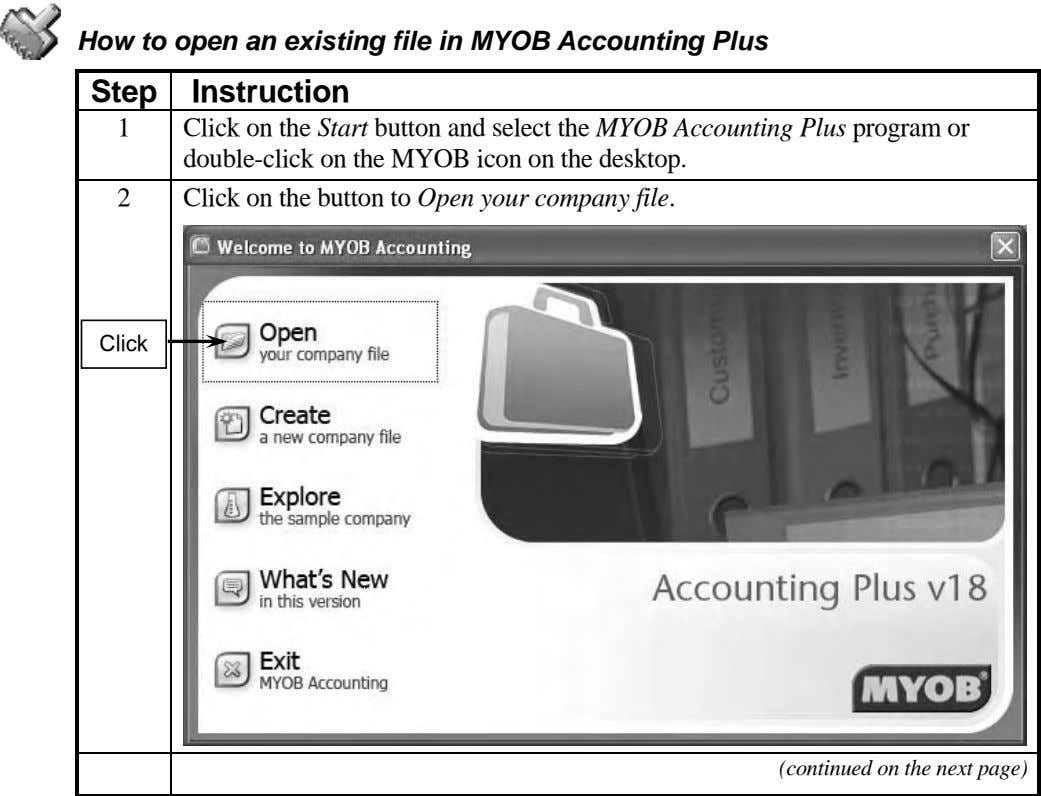 How to open an existing file in MYOB Accounting Plus Step Instruction 1 Click on the