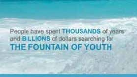 "it. • Man has spent thousands of years and billions of dollars searching for ""The fountain"
