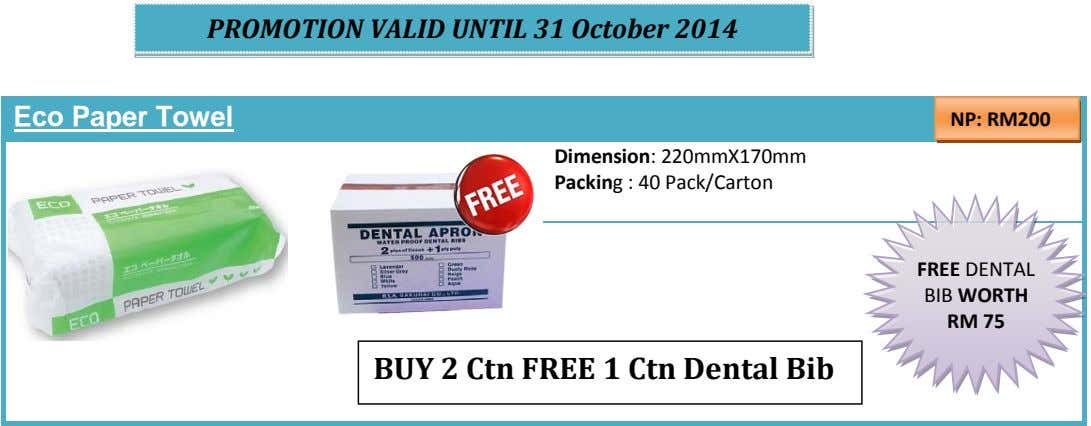 PROMOTION VALID UNTIL 31 October 2014 Eco Paper Towel NP: RM200 Dimension: 220mmX170mm Packing :