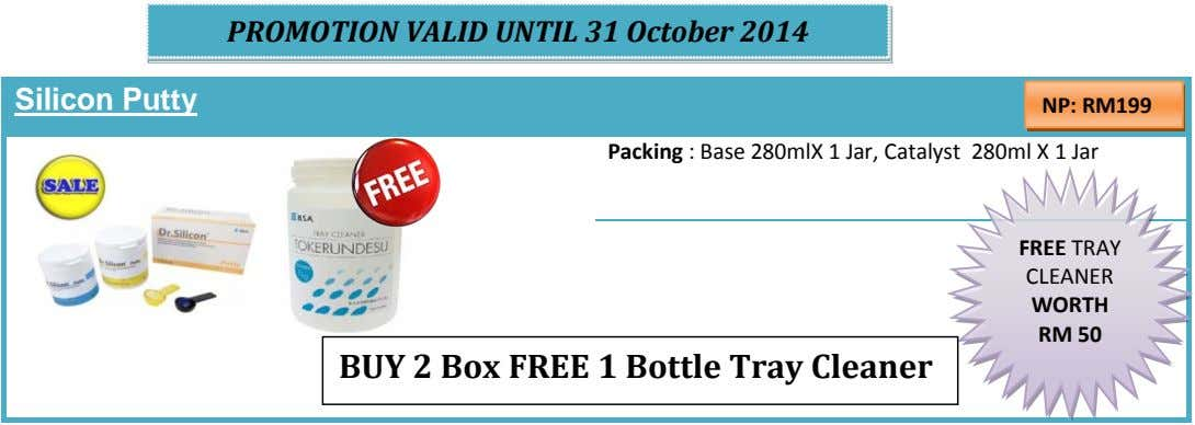 PROMOTION VALID UNTIL 31 October 2014 Silicon Putty NP: RM199 Packing : Base 280mlX 1