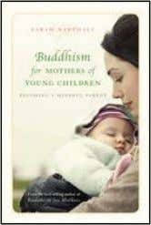 and Buddhism for Mothers of Young Children . Allen & Unwin 9781742371924 Pub Date: 7/20/10