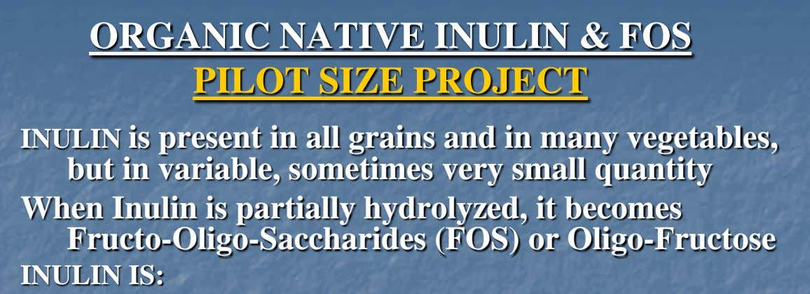 ORGANIC NATIVE INULIN & FOS PILOT SIZE PROJECT INULIN is present in all grains and