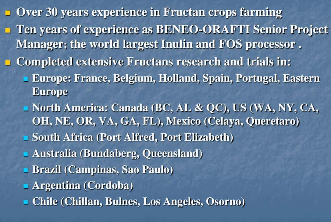  Over 30 years experience in Fructan crops farming  Ten years of experience as