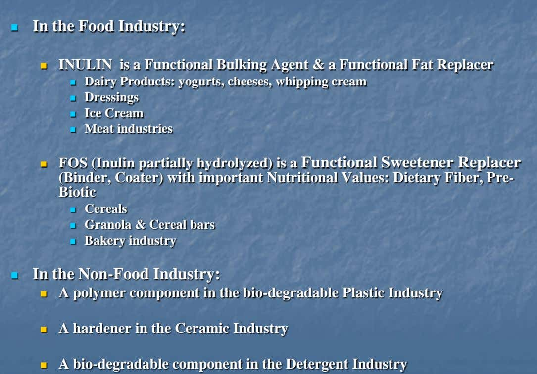 In the Food Industry:   INULIN is a Functional Bulking Agent & a Functional