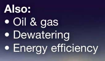 Also: • Oil & gas • Dewatering • Energy efficiency