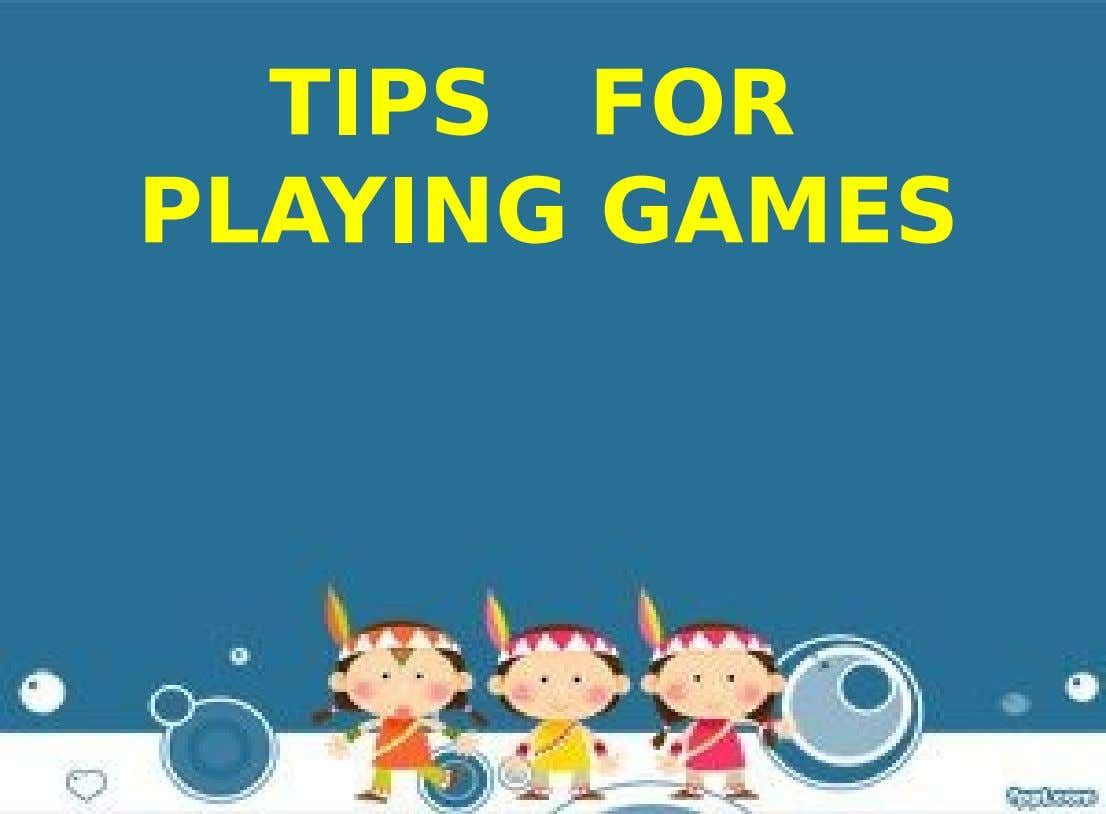 TIPS FOR PLAYING GAMES