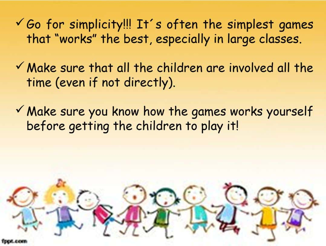 "Go for simplicity!!! It´s often the simplest games that ""works"" the best, especially in large classes."