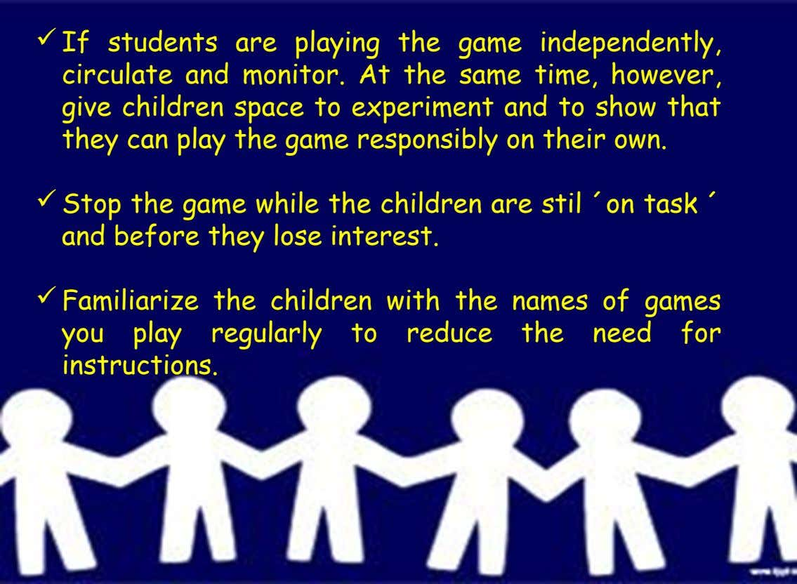 If students are playing the game independently, circulate and monitor. At the same time, however,
