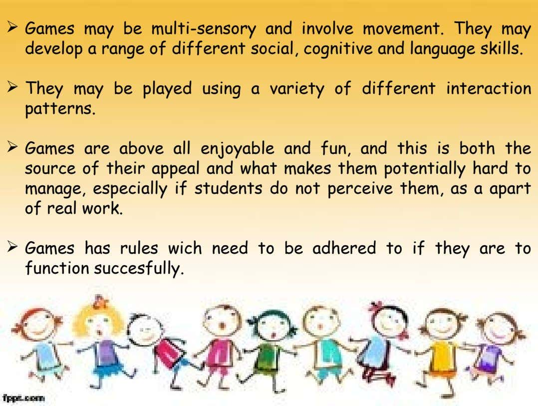  Games may be multi-sensory and involve movement. They may develop a range of different social,