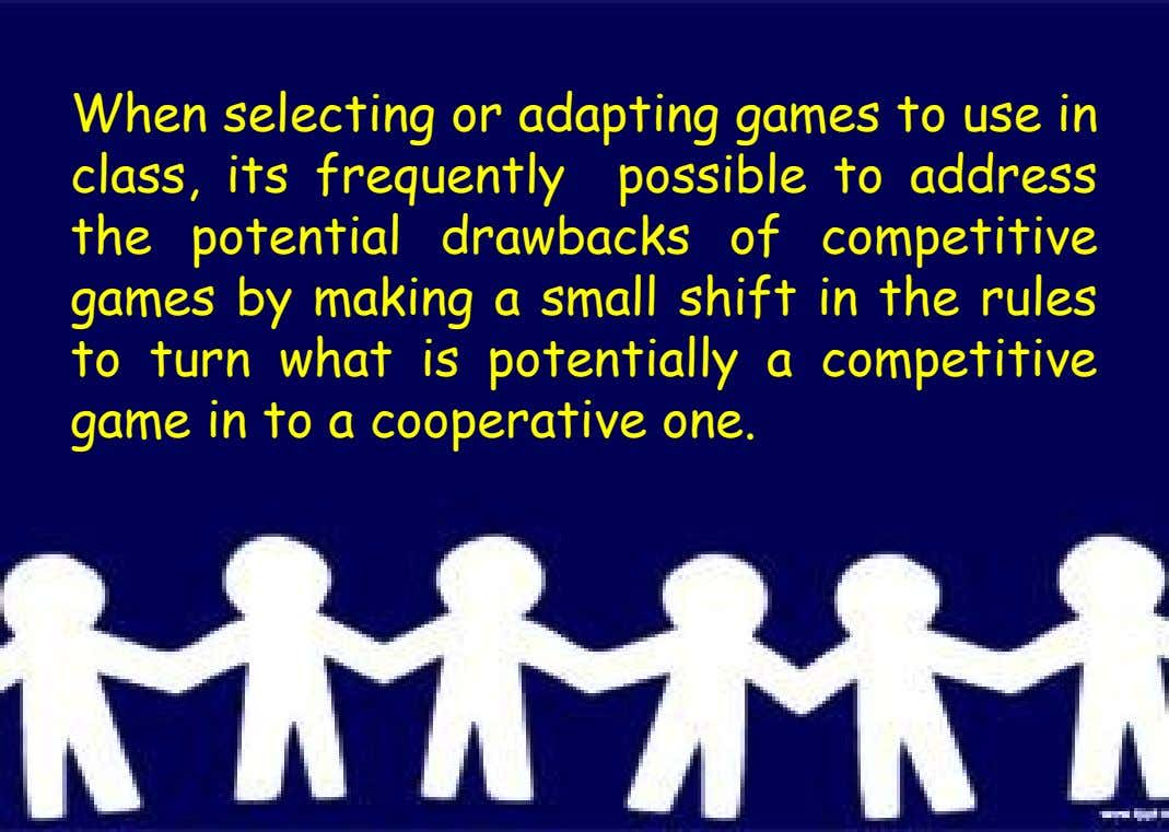When selecting or adapting games to use in class, its frequently possible to address the potential