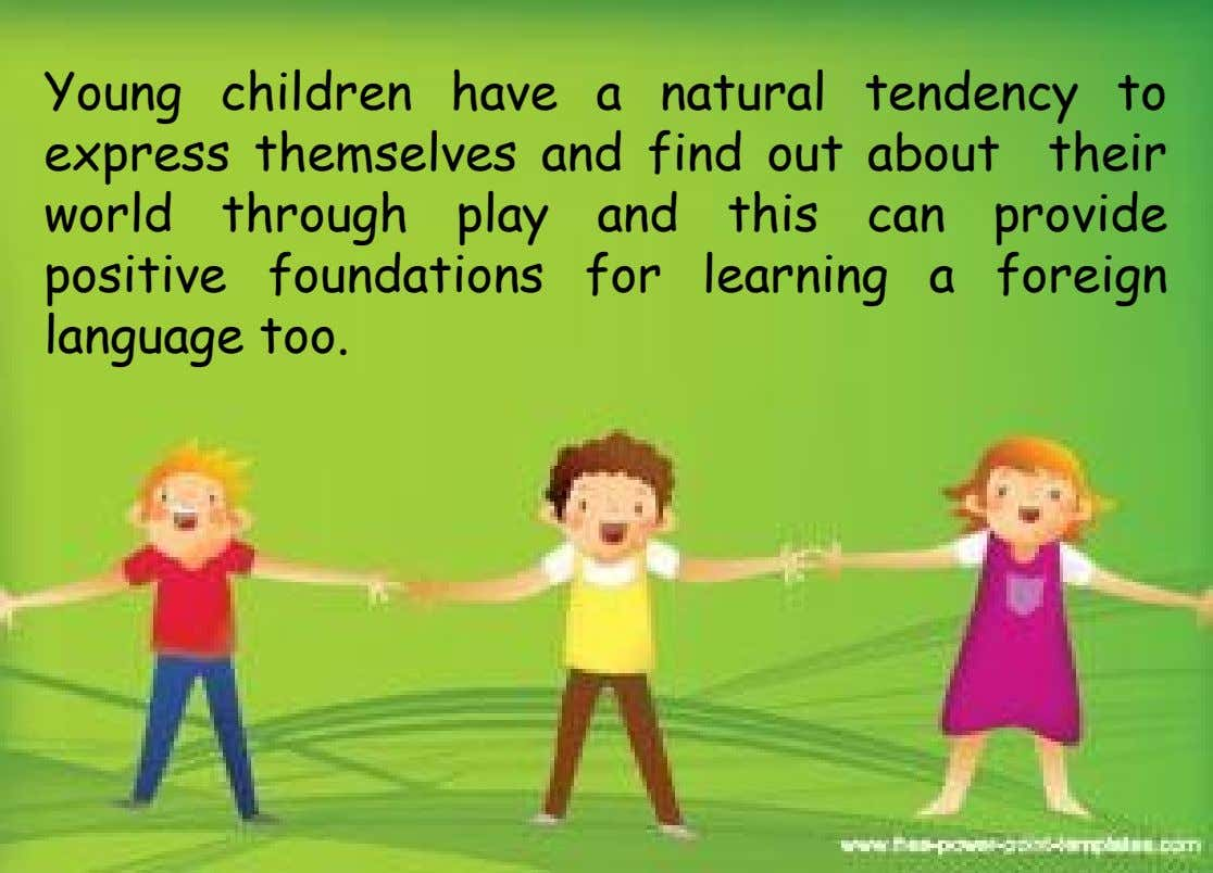 Young children have a natural tendency to express themselves and find out about their world through