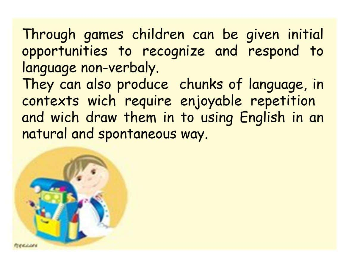 Through games children can be given initial opportunities to recognize and respond to language non-verbaly. They