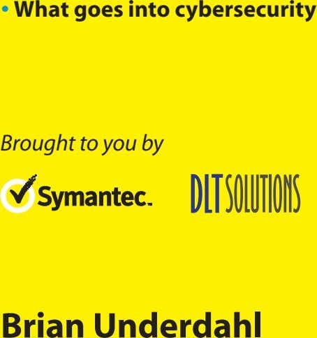 • What goes into cybersecurity Brought to you by Brian Underdahl