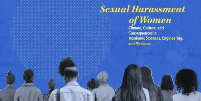 "uncovered in @theNASEM's report, ""Sexual Harassment of Women: Climate, Culture, and Consequences in Academic Sciences, Engineering,"