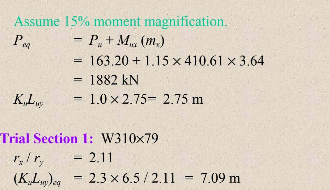 Assume 15% moment magnification. = P u + M ux (m x ) P eq =