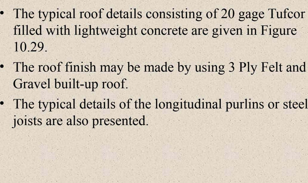 • The typical roof details consisting of 20 gage Tufcor filled with lightweight concrete are given