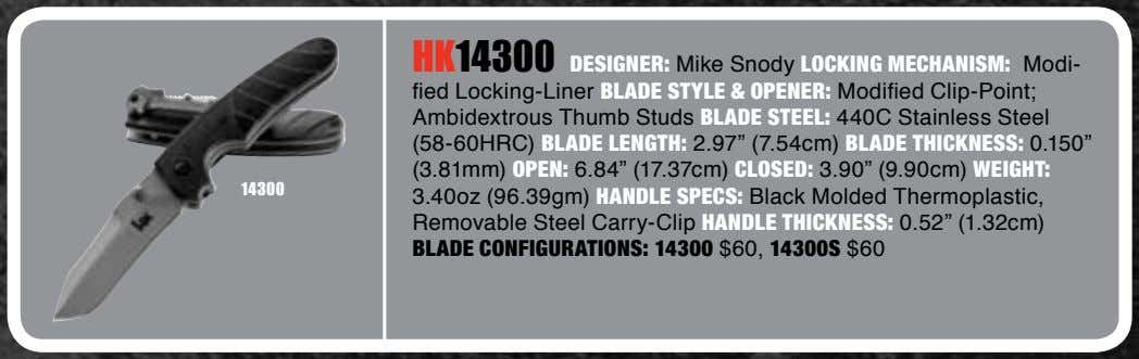 HK14300 DESIGNER: Mike Snody LOCKING MECHANISM: Modi- fied Locking-Liner BLADE STYLE & OPENER: Modified Clip-Point;