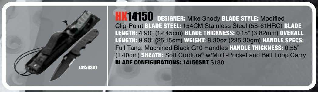 HK14150 DESIGNER: Mike Snody BLADE STYLE: Modified Clip-Point BLADE STEEL: 154CM Stainless Steel (58-61HRC) BLADE