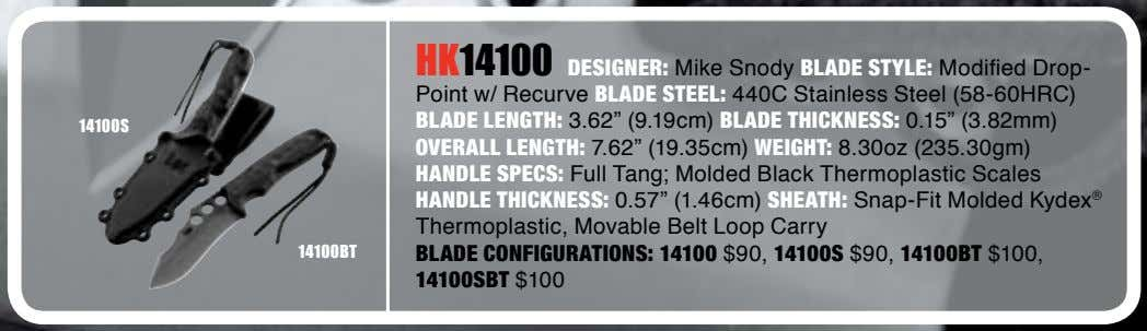 14100S 14100BT HK14100 DESIGNER: Mike Snody BLADE STYLE: Modified Drop- Point w/ Recurve BLADE STEEL: