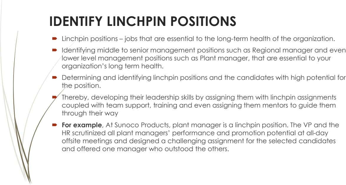 IDENTIFY LINCHPIN POSITIONS  Linchpin positions – jobs that are essential to the long-term health of
