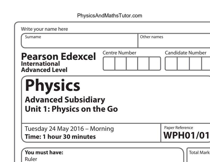 PhysicsAndMathsTutor.com Write your name here Surname Other names Centre Number Candidate Number Pearson Edexcel