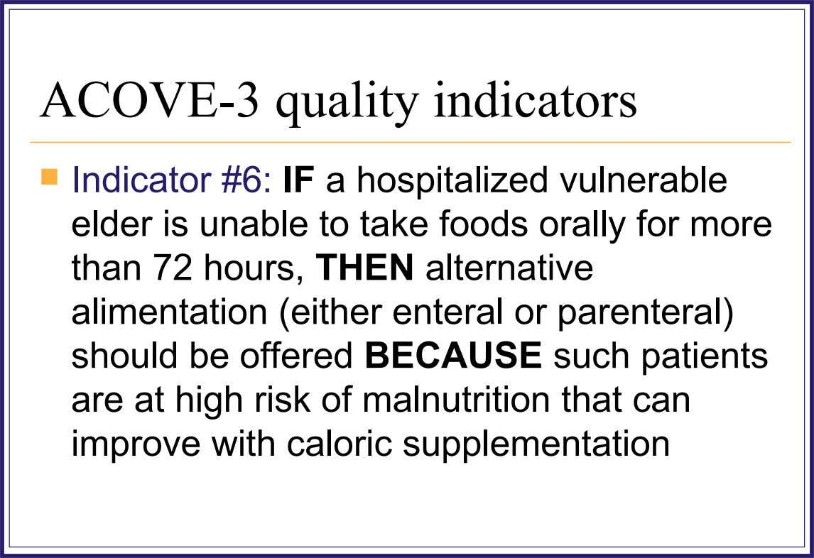 ACOVE-3 quality indicators  Indicator #6: IF a hospitalized vulnerable elder is unable to take foods