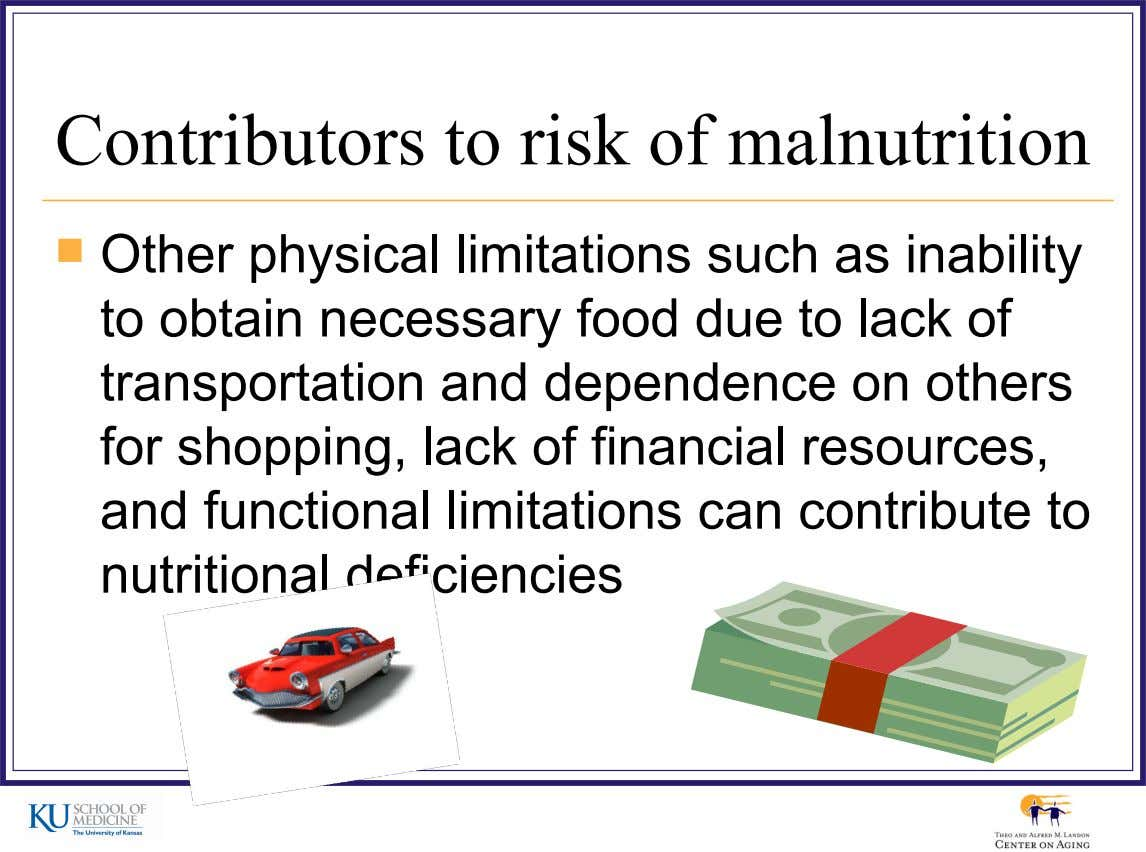 Contributors to risk of malnutrition  Other physical limitations such as inability to obtain necessary food