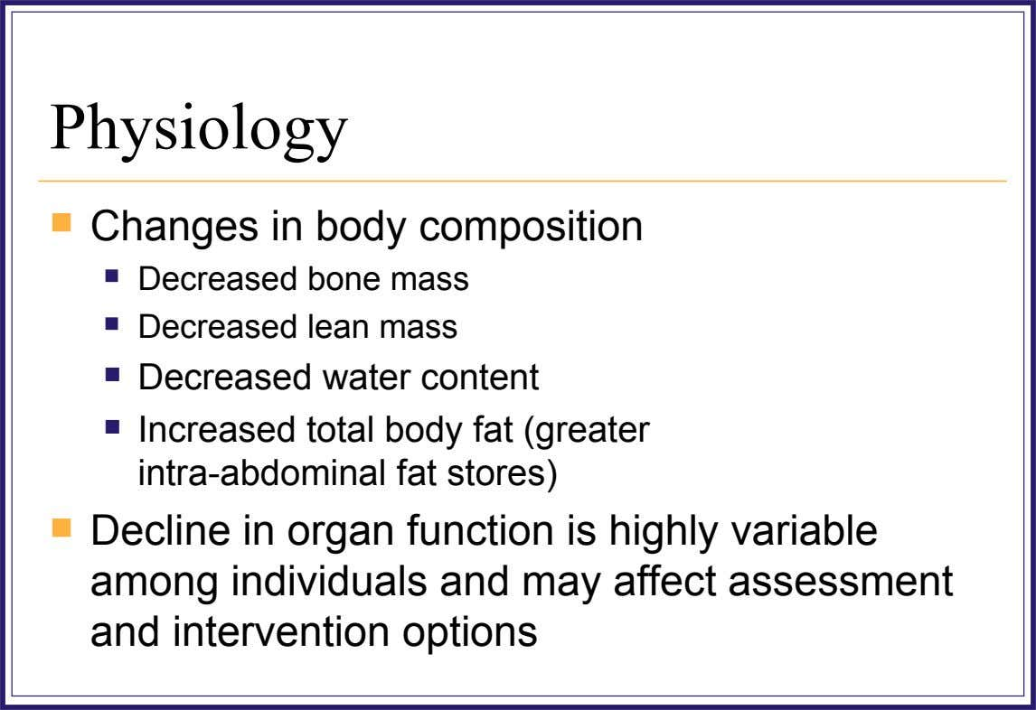 Physiology  Changes in body composition  Decreased bone mass  Decreased lean mass  Decreased