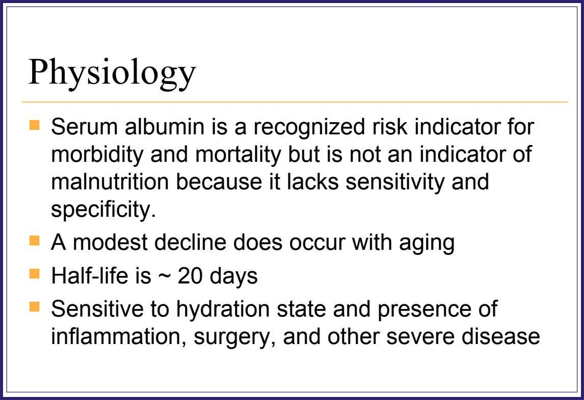 Physiology  Serum albumin is a recognized risk indicator for morbidity and mortality but is not