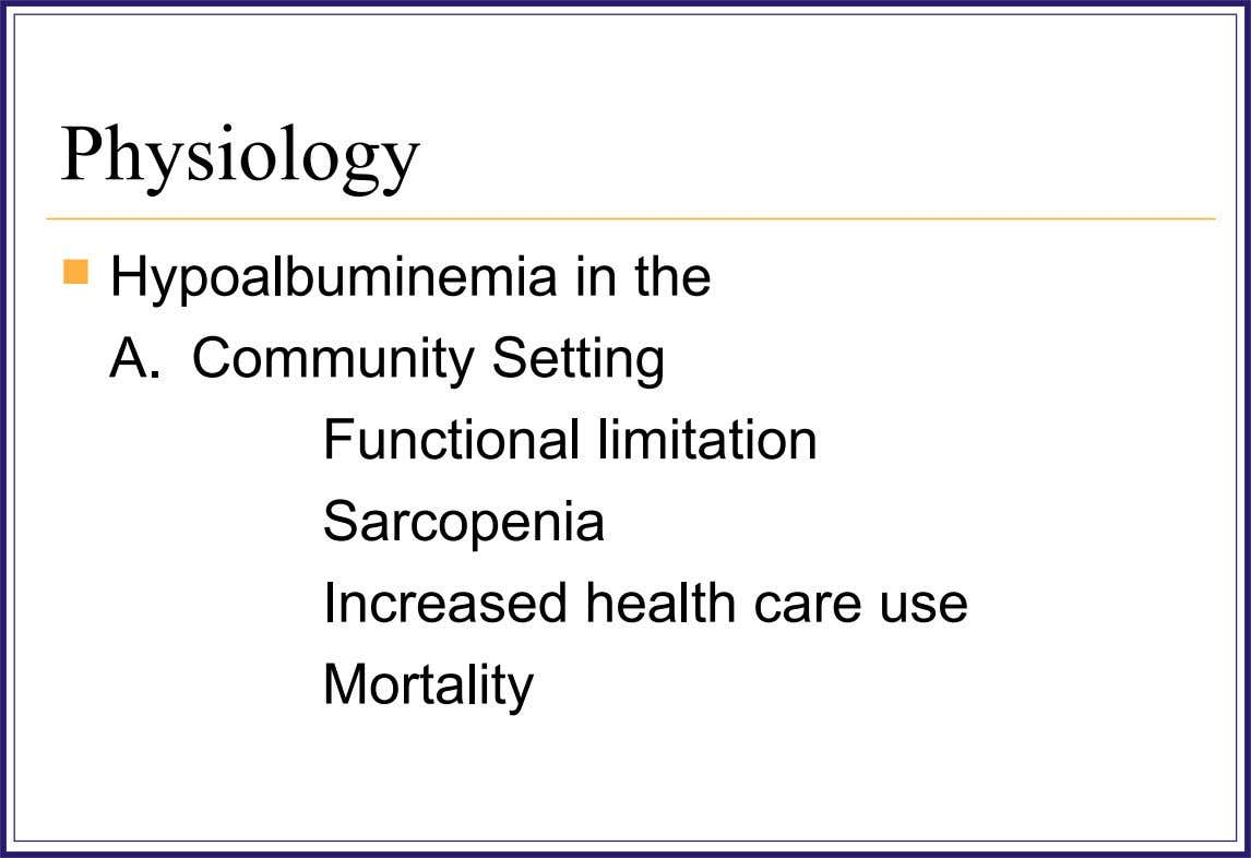 Physiology  Hypoalbuminemia in the A. Community Setting Functional limitation Sarcopenia Increased health care use Mortality