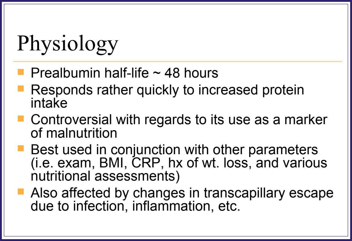 Physiology  Prealbumin half-life ~ 48 hours  Responds rather quickly to increased protein intake 