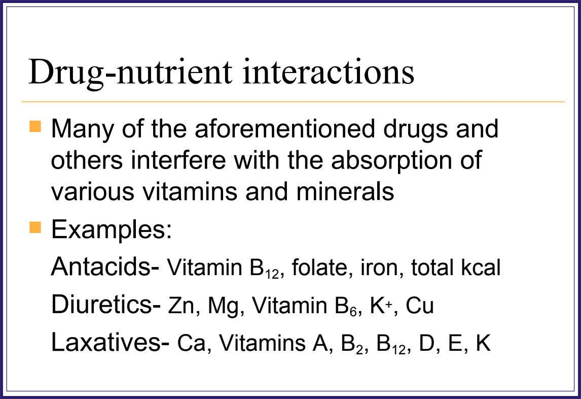 Drug-nutrient interactions  Many of the aforementioned drugs and others interfere with the absorption of various