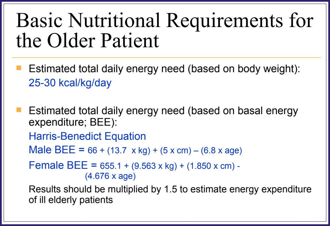 Basic Nutritional Requirements for the Older Patient  Estimated total daily energy need (based on body
