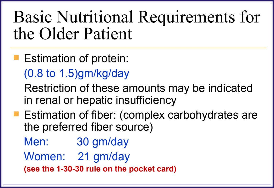 Basic Nutritional Requirements for the Older Patient  Estimation of protein: (0.8 to 1.5)gm/kg/day Restriction of