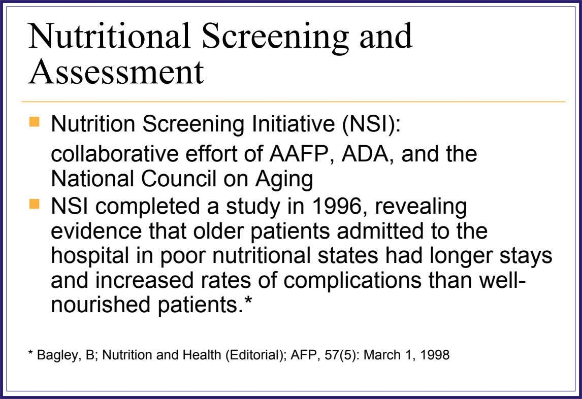 Nutritional Screening and Assessment  Nutrition Screening Initiative (NSI): collaborative effort of AAFP, ADA, and the