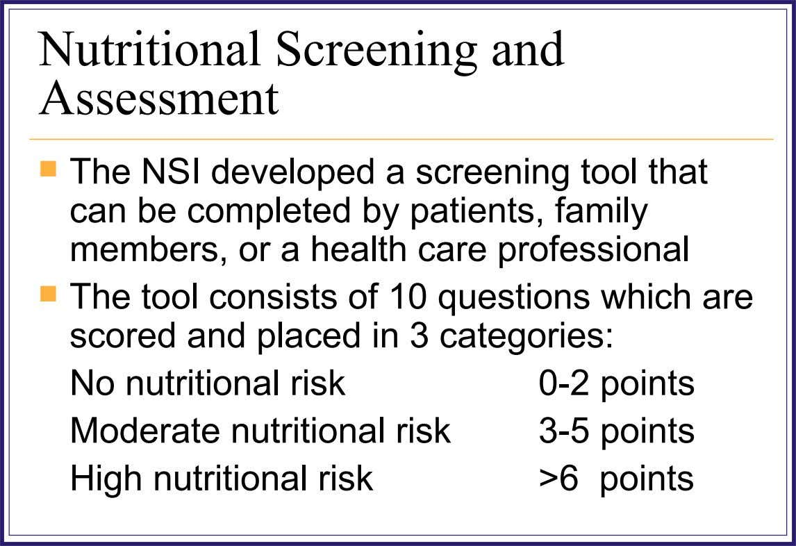 Nutritional Screening and Assessment  The NSI developed a screening tool that can be completed by