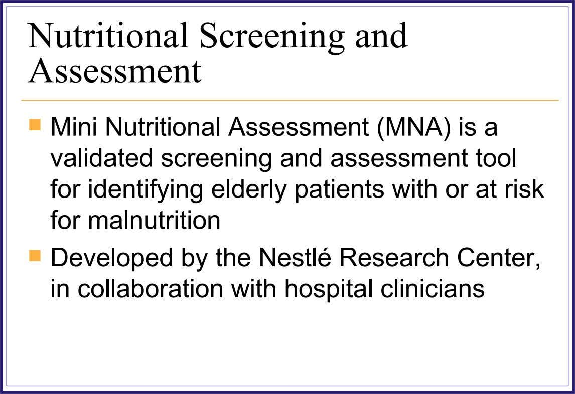 Nutritional Screening and Assessment  Mini Nutritional Assessment (MNA) is a validated screening and assessment tool