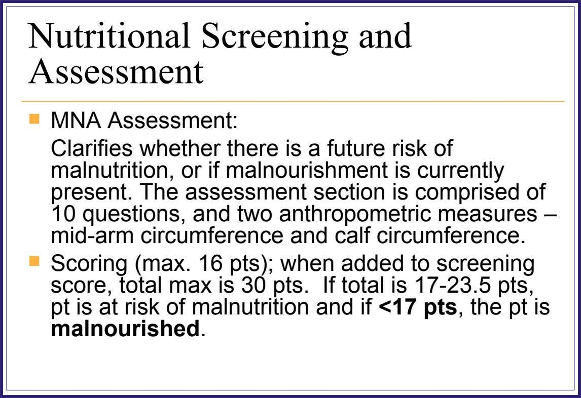Nutritional Screening and Assessment  MNA Assessment: Clarifies whether there is a future risk of malnutrition,