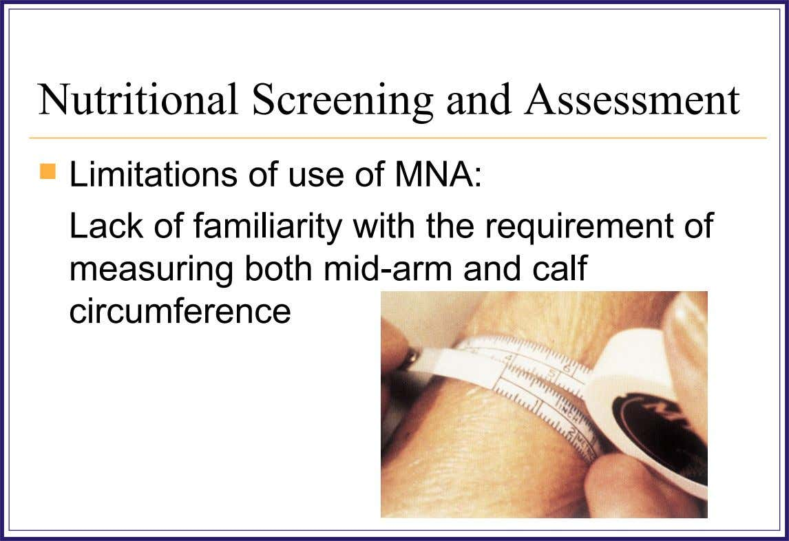 Nutritional Screening and Assessment  Limitations of use of MNA: Lack of familiarity with the requirement