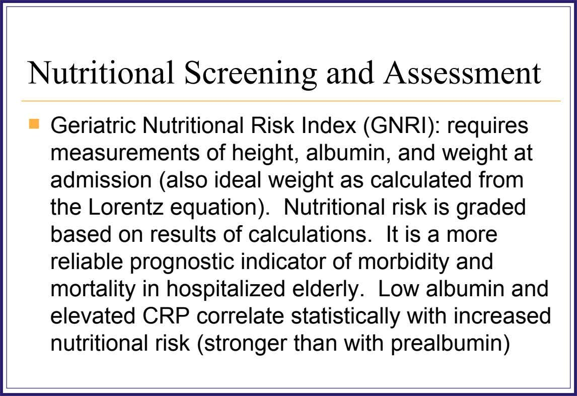 Nutritional Screening and Assessment  Geriatric Nutritional Risk Index (GNRI): requires measurements of height, albumin, and