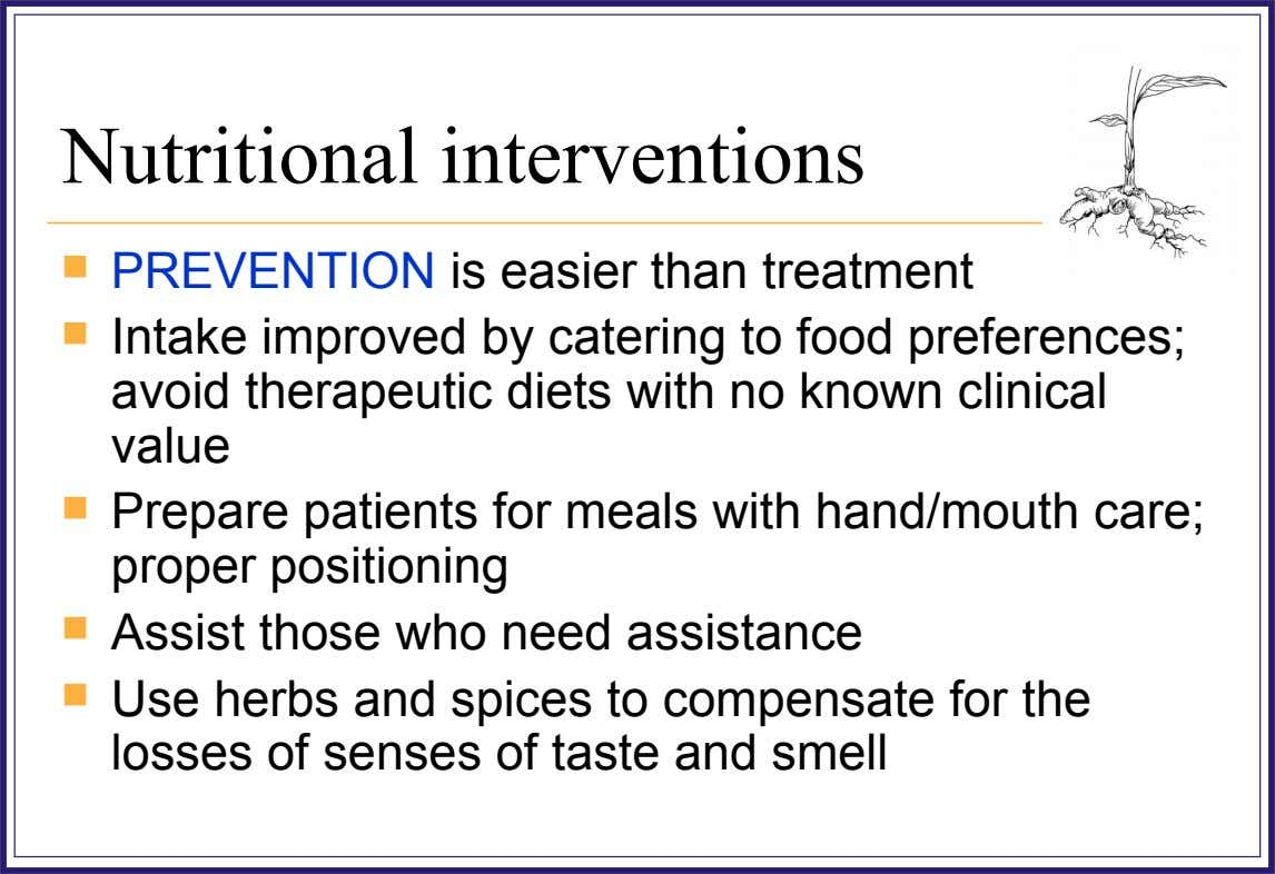 Nutritional interventions  PREVENTION is easier than treatment  Intake improved by catering to food preferences;