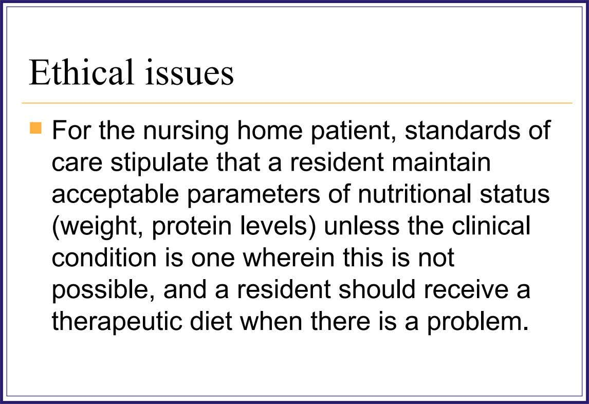 Ethical issues  For the nursing home patient, standards of care stipulate that a resident maintain
